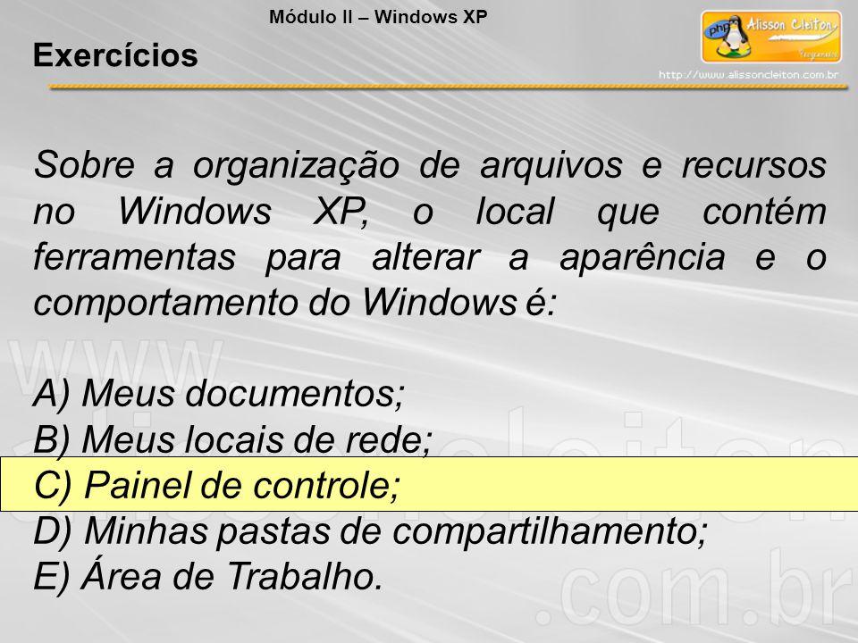 Sobre a organização de arquivos e recursos no Windows XP, o local que contém ferramentas para alterar a aparência e o comportamento do Windows é: A) M