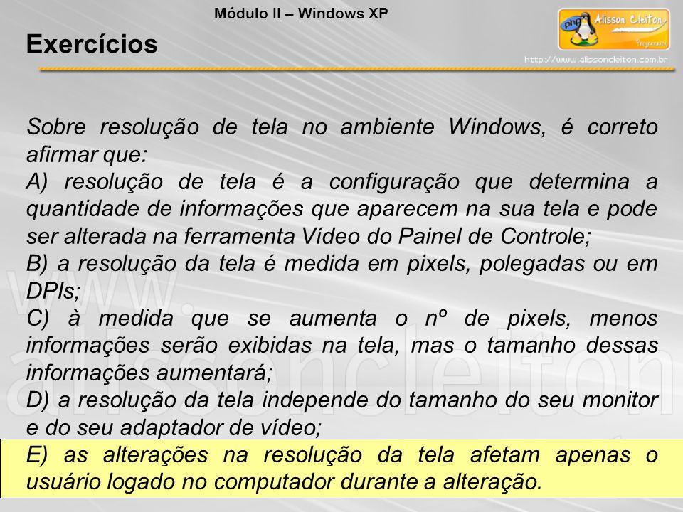 Sobre resolução de tela no ambiente Windows, é correto afirmar que: A) resolução de tela é a configuração que determina a quantidade de informações qu