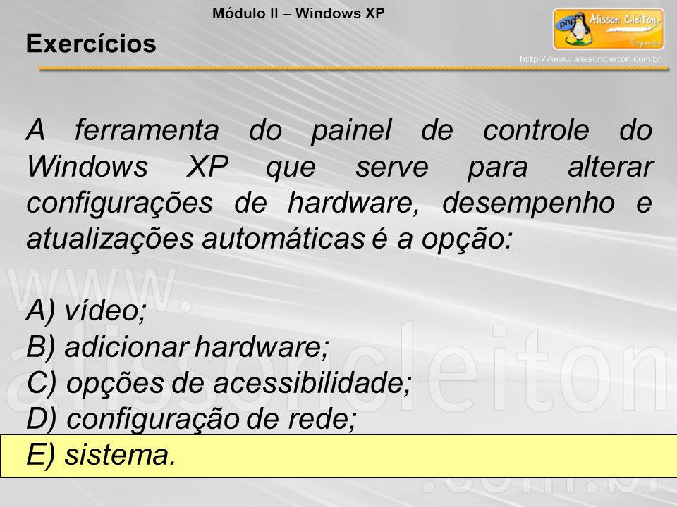 A ferramenta do painel de controle do Windows XP que serve para alterar configurações de hardware, desempenho e atualizações automáticas é a opção: A)