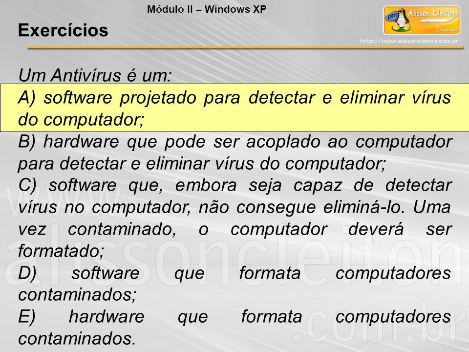 Um Antivírus é um: A) software projetado para detectar e eliminar vírus do computador; B) hardware que pode ser acoplado ao computador para detectar e