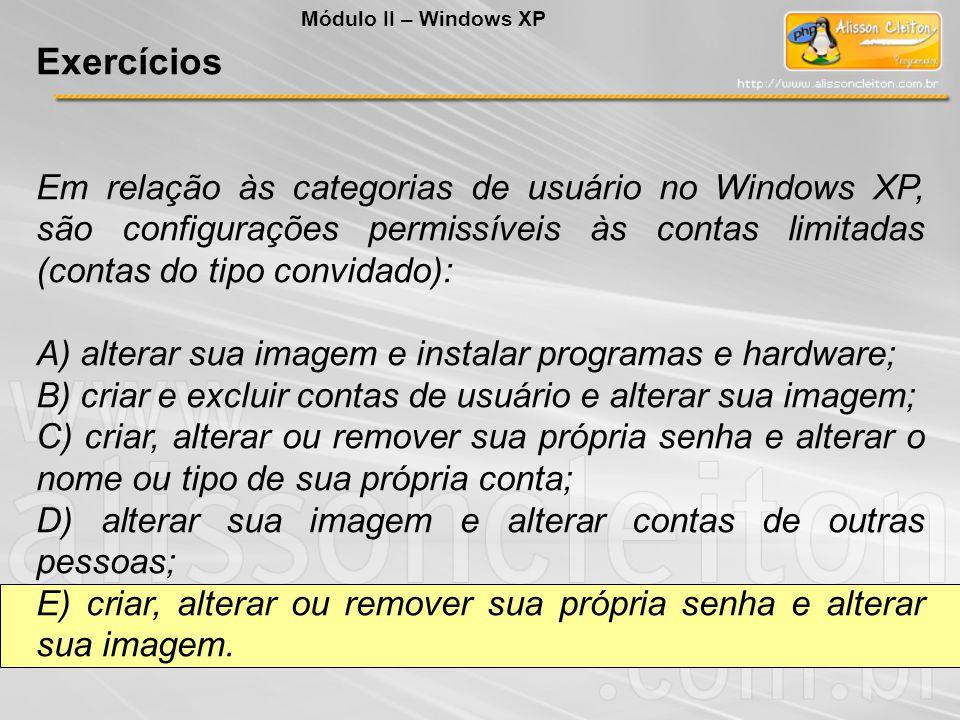 Em relação às categorias de usuário no Windows XP, são configurações permissíveis às contas limitadas (contas do tipo convidado): A) alterar sua image