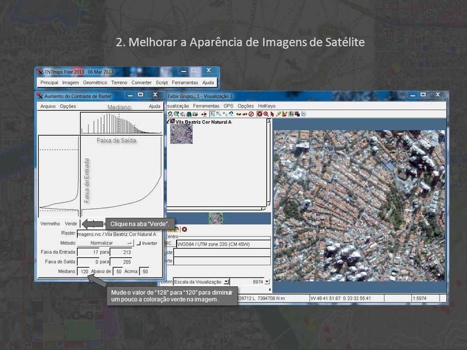 2. Melhorar a Aparência de Imagens de Satélite Faixa de Entrada Faixa de Saída Mediano Clique na aba Verde. Mude o valor de 128 para 120 para diminuir