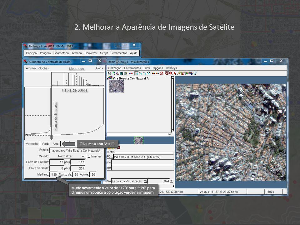 2. Melhorar a Aparência de Imagens de Satélite Faixa de Entrada Faixa de Saída Mediano Clique na aba Azul. Mude novamente o valor de 128 para 120 para