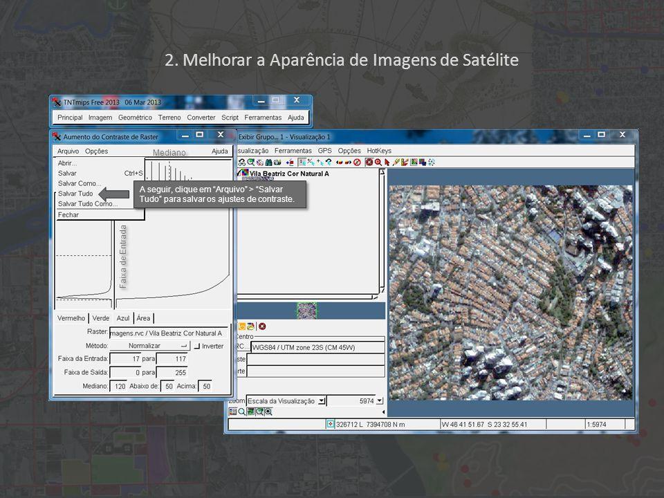 2. Melhorar a Aparência de Imagens de Satélite Faixa de Entrada Faixa de Saída Mediano A seguir, clique em Arquivo > Salvar Tudo para salvar os ajuste