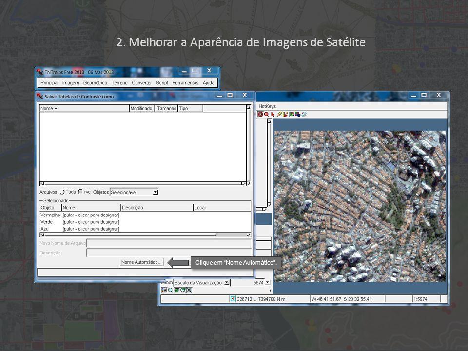 2. Melhorar a Aparência de Imagens de Satélite Faixa de Entrada Faixa de Saída Mediano Clique em Nome Automático.