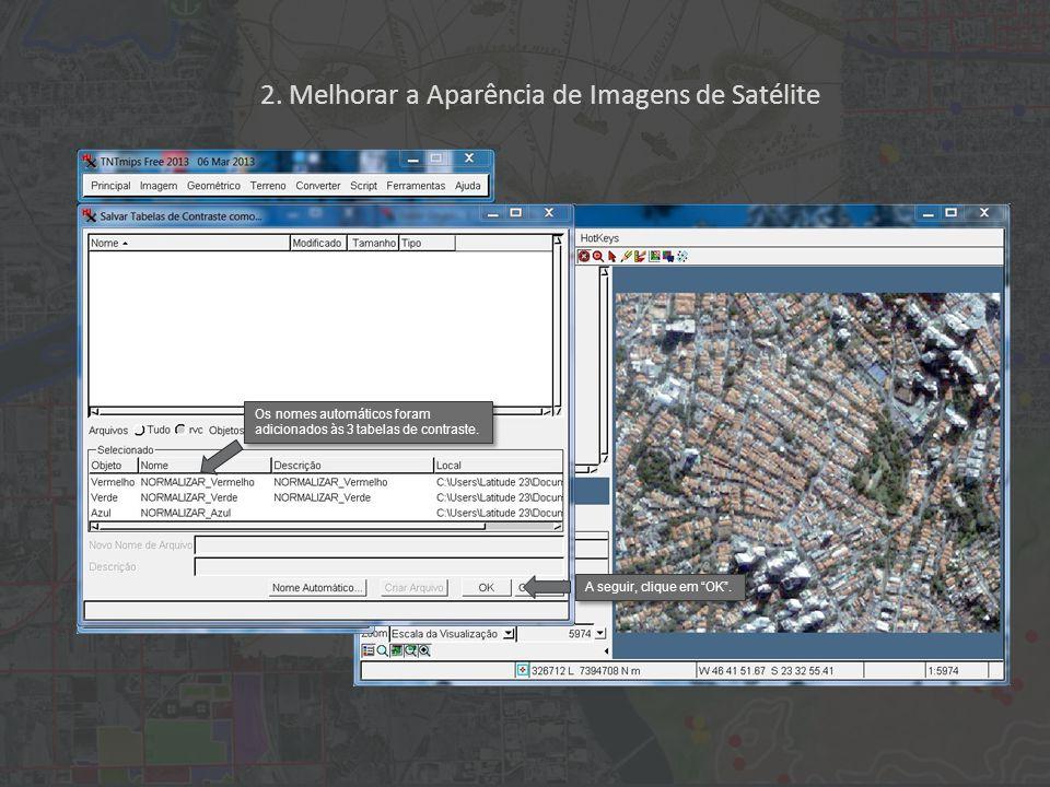 2. Melhorar a Aparência de Imagens de Satélite Faixa de Entrada Faixa de Saída Mediano Os nomes automáticos foram adicionados às 3 tabelas de contrast