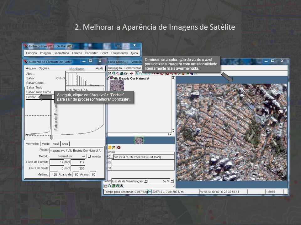 2. Melhorar a Aparência de Imagens de Satélite Faixa de Entrada Faixa de Saída Mediano A seguir, clique em Arquivo > Fechar para sair do processo Melh