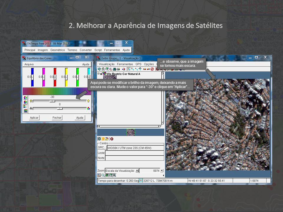 2. Melhorar a Aparência de Imagens de Satélites Aqui pode se modificar o brilho da imagem, deixando a mais escura ou clara. Mude o valor para -30 e cl