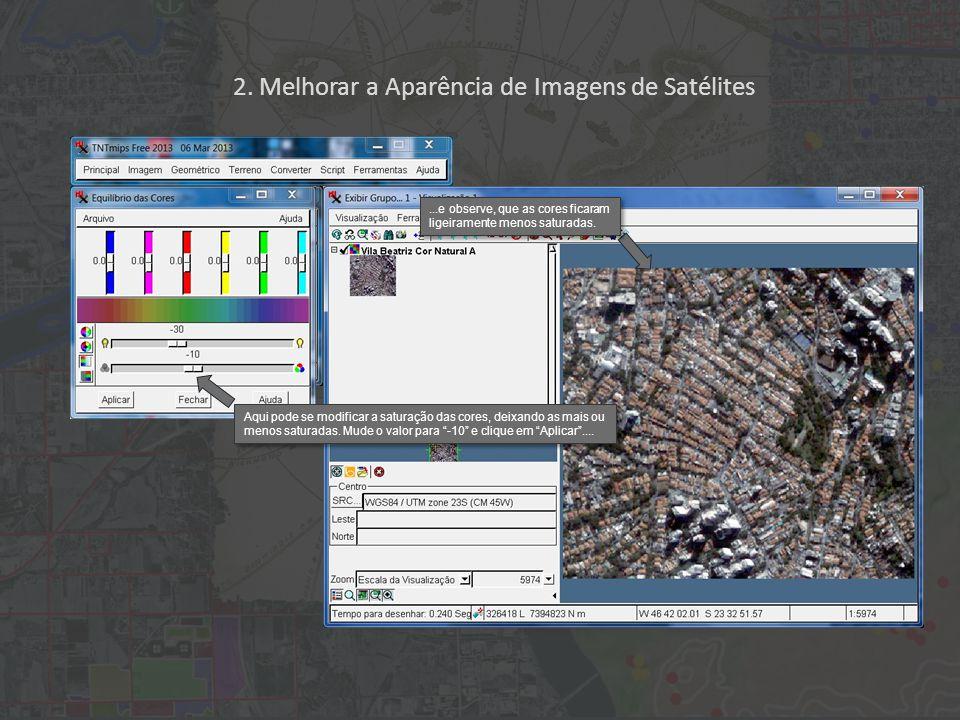 2. Melhorar a Aparência de Imagens de Satélites Aqui pode se modificar a saturação das cores, deixando as mais ou menos saturadas. Mude o valor para -