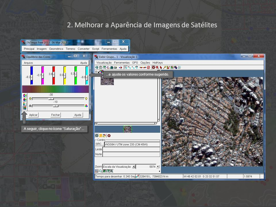 2. Melhorar a Aparência de Imagens de Satélites...e ajuste os valores conforme sugerido.