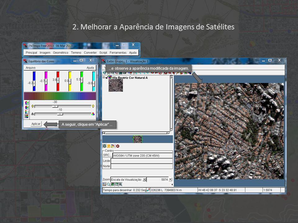 2. Melhorar a Aparência de Imagens de Satélites A seguir, clique em Aplicar......e observe a aparência modificada da imagem.