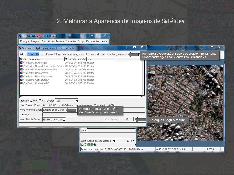 2. Melhorar a Aparência de Imagens de Satélites Nomeie a tabela Calibração de Cores conforme sugerido... Primeiro, navegue até o arquivo de projeto Tr