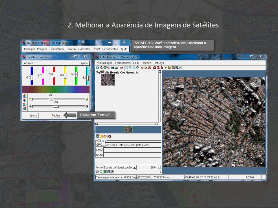 2. Melhorar a Aparência de Imagens de Satélites Clique em Fechar.