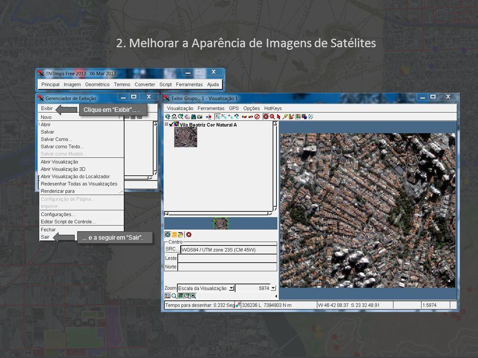 2. Melhorar a Aparência de Imagens de Satélites Clique em Exibir....... e a seguir em Sair.