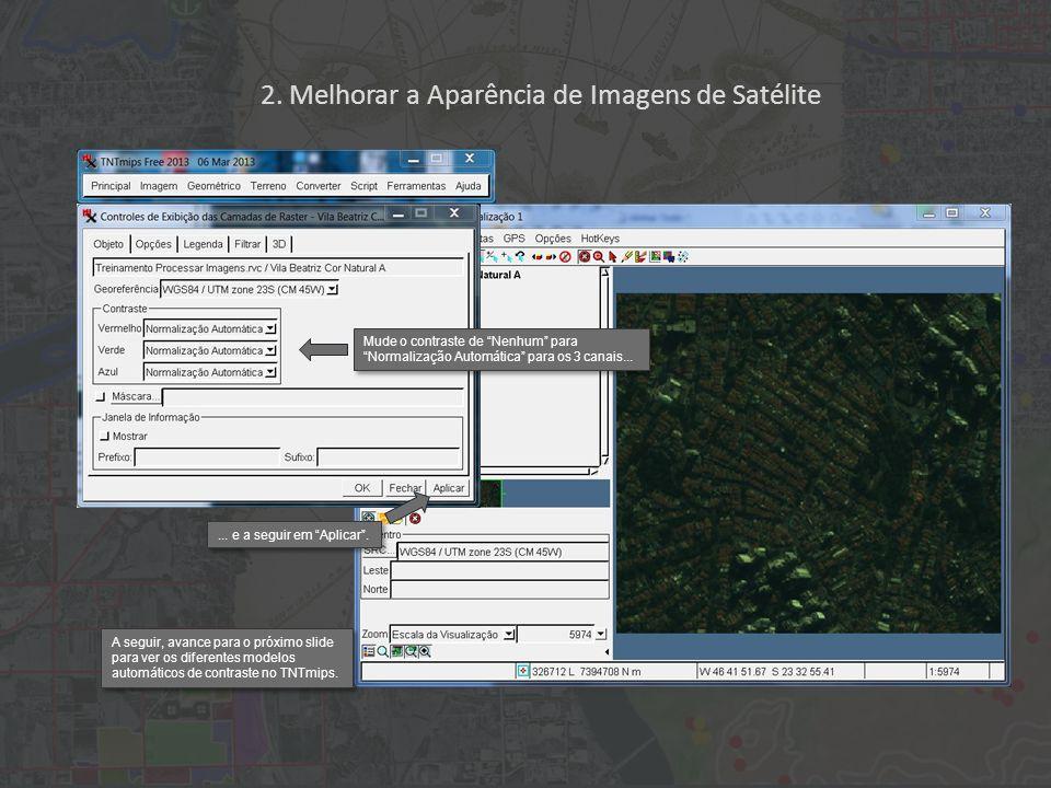 2. Melhorar a Aparência de Imagens de Satélite Mude o contraste de Nenhum para Normalização Automática para os 3 canais...... e a seguir em Aplicar. A