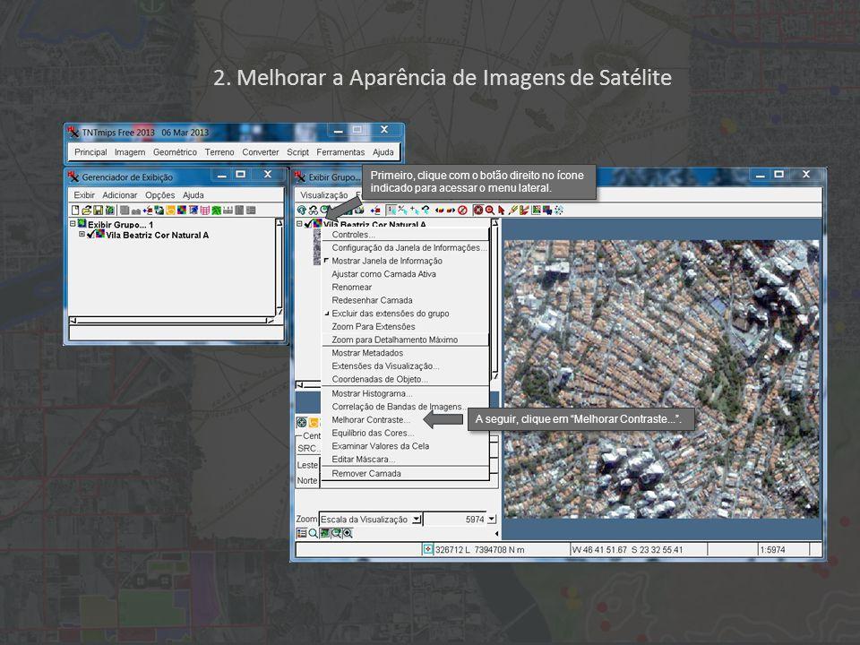2. Melhorar a Aparência de Imagens de Satélite Primeiro, clique com o botão direito no ícone indicado para acessar o menu lateral. A seguir, clique em