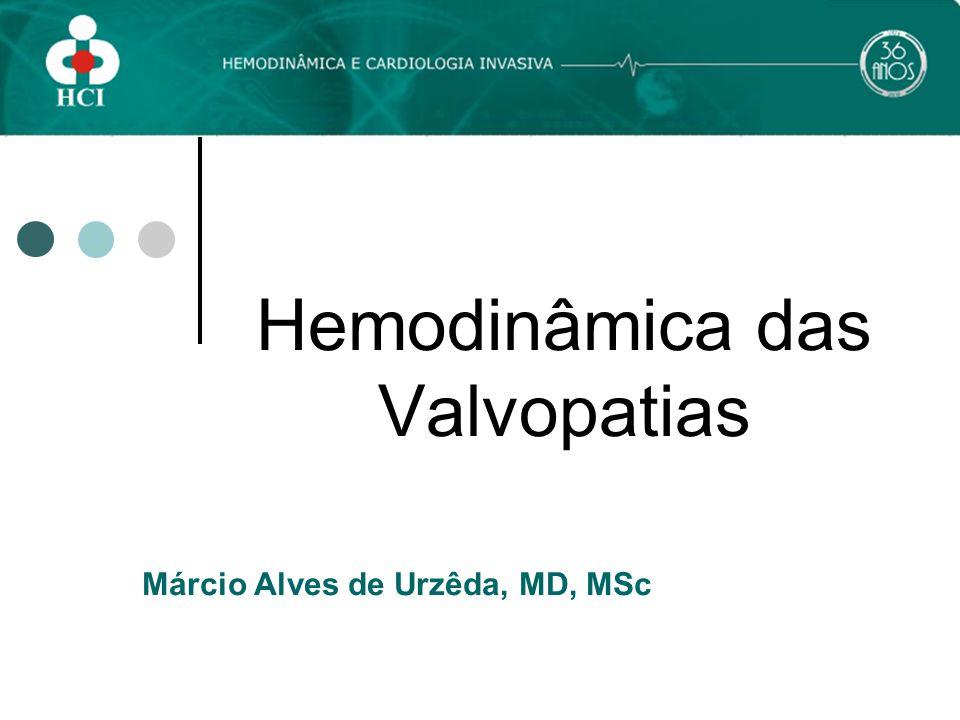 Márcio Alves de Urzêda, MD, MSc Hemodinâmica das Valvopatias