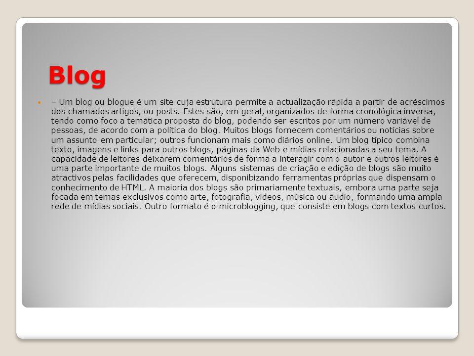 Blog – Um blog ou blogue é um site cuja estrutura permite a actualização rápida a partir de acréscimos dos chamados artigos, ou posts. Estes são, em g
