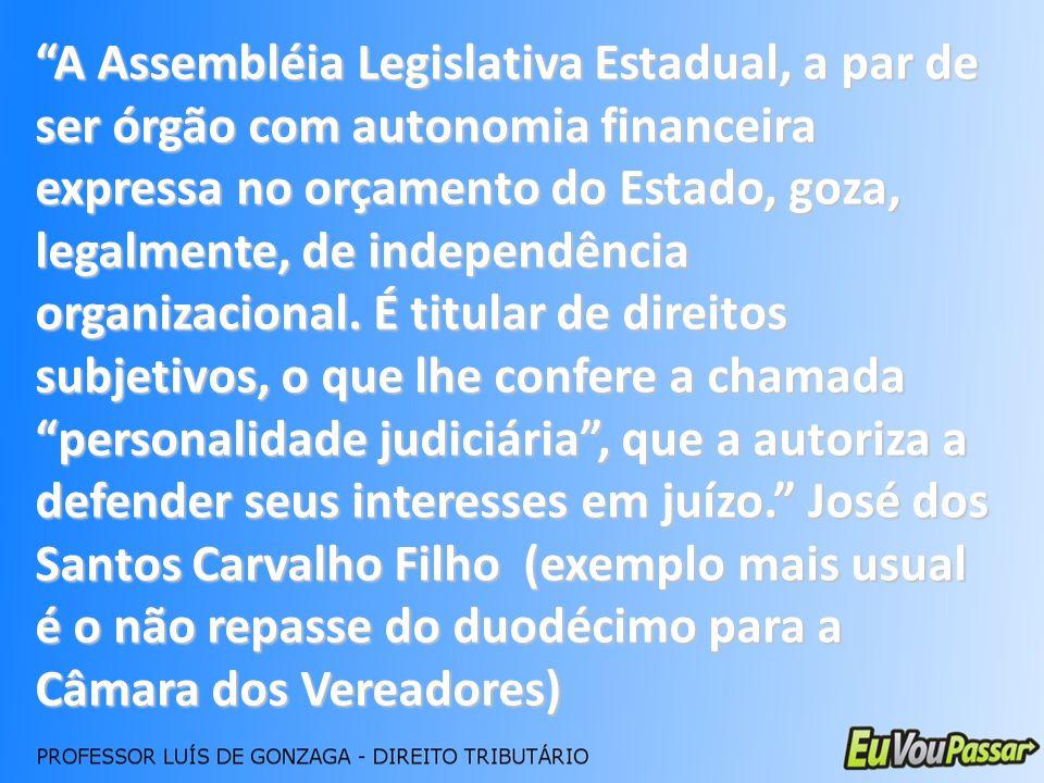 A Assembléia Legislativa Estadual, a par de ser órgão com autonomia financeira expressa no orçamento do Estado, goza, legalmente, de independência org