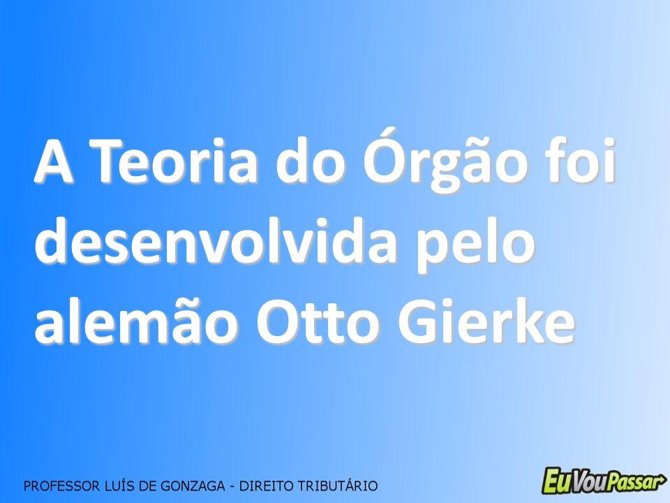 A Teoria do Órgão foi desenvolvida pelo alemão Otto Gierke
