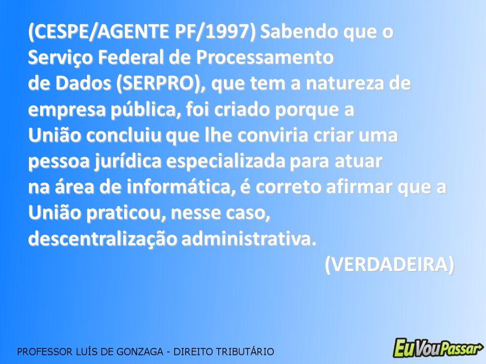 (CESPE/AGENTE PF/1997) Sabendo que o Serviço Federal de Processamento de Dados (SERPRO), que tem a natureza de empresa pública, foi criado porque a Un