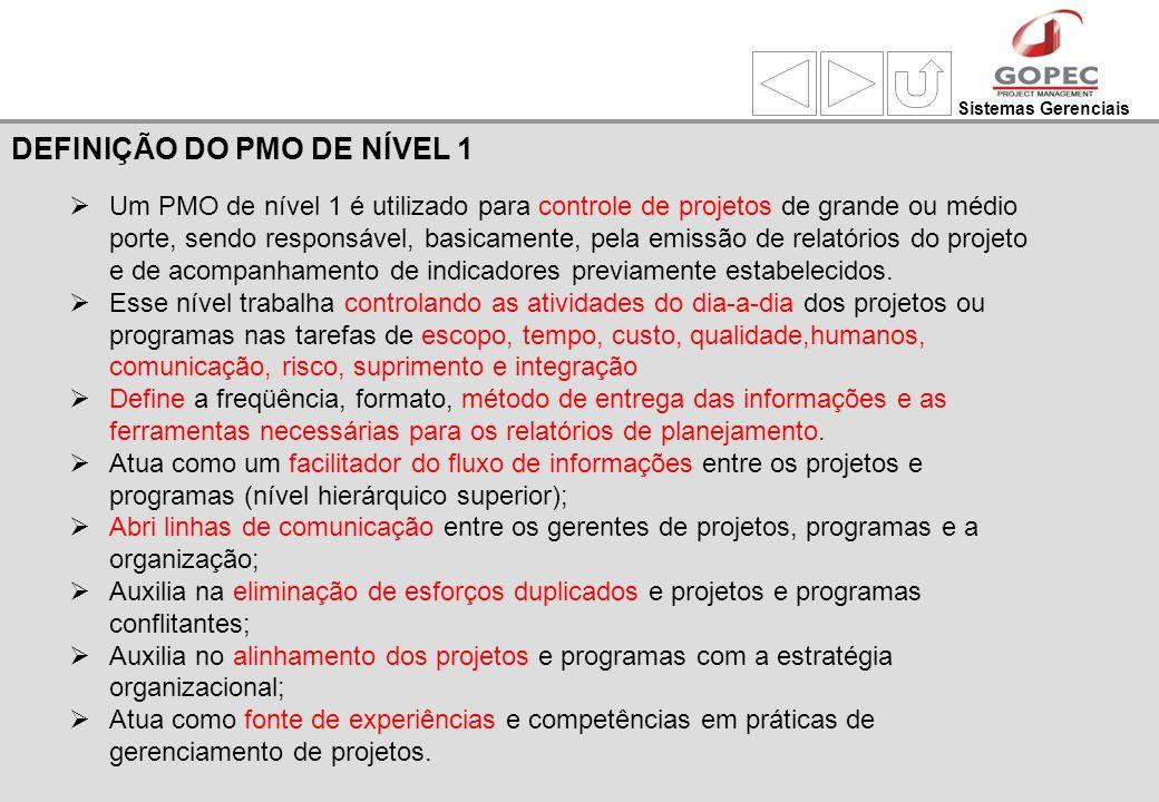 Sistemas Gerenciais Um PMO de nível 1 é utilizado para controle de projetos de grande ou médio porte, sendo responsável, basicamente, pela emissão de