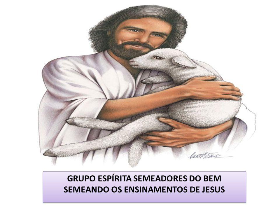 GRUPO ESPÍRITA SEMEADORES DO BEM SEMEANDO OS ENSINAMENTOS DE JESUS