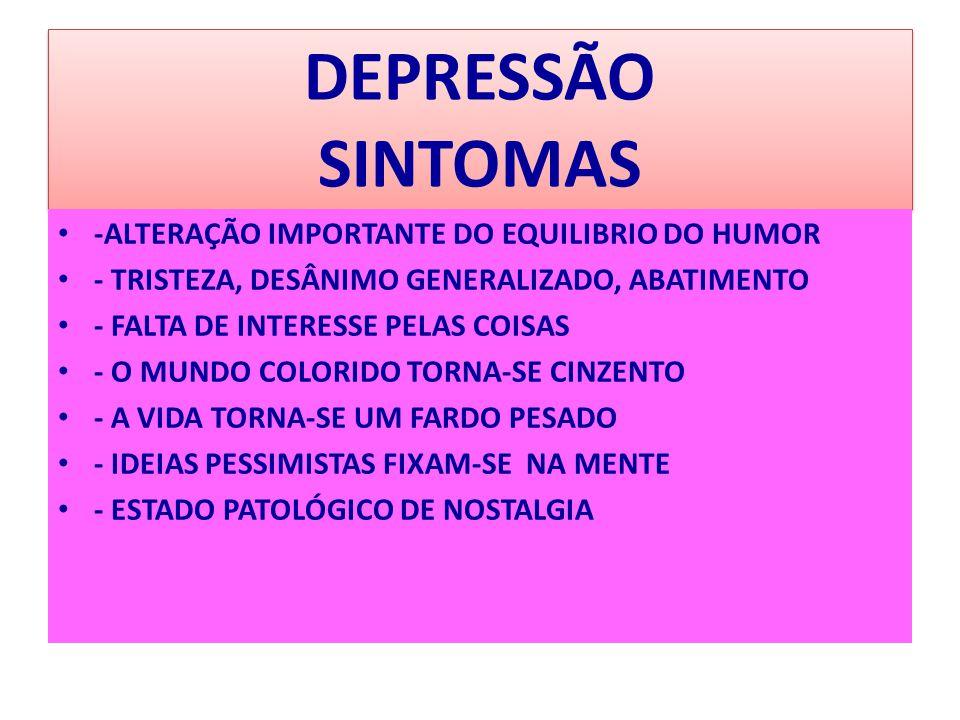 DEPRESSÃO SINTOMAS -ALTERAÇÃO IMPORTANTE DO EQUILIBRIO DO HUMOR - TRISTEZA, DESÂNIMO GENERALIZADO, ABATIMENTO - FALTA DE INTERESSE PELAS COISAS - O MU