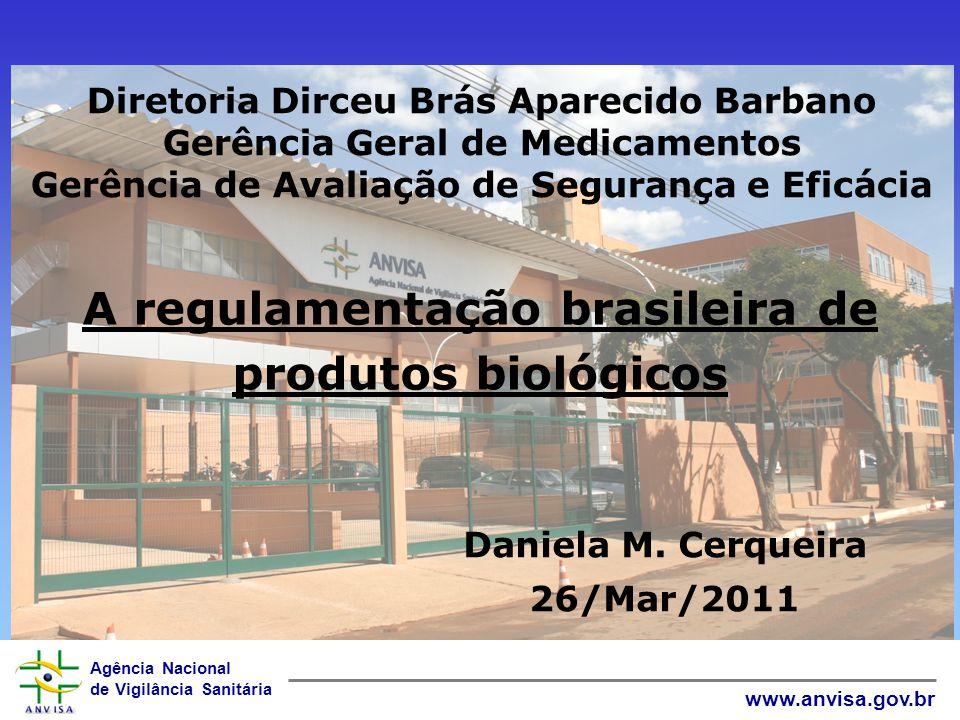 Agência Nacional de Vigilância Sanitária www.anvisa.gov.br A regulamentação brasileira de produtos biológicos Diretoria Dirceu Brás Aparecido Barbano