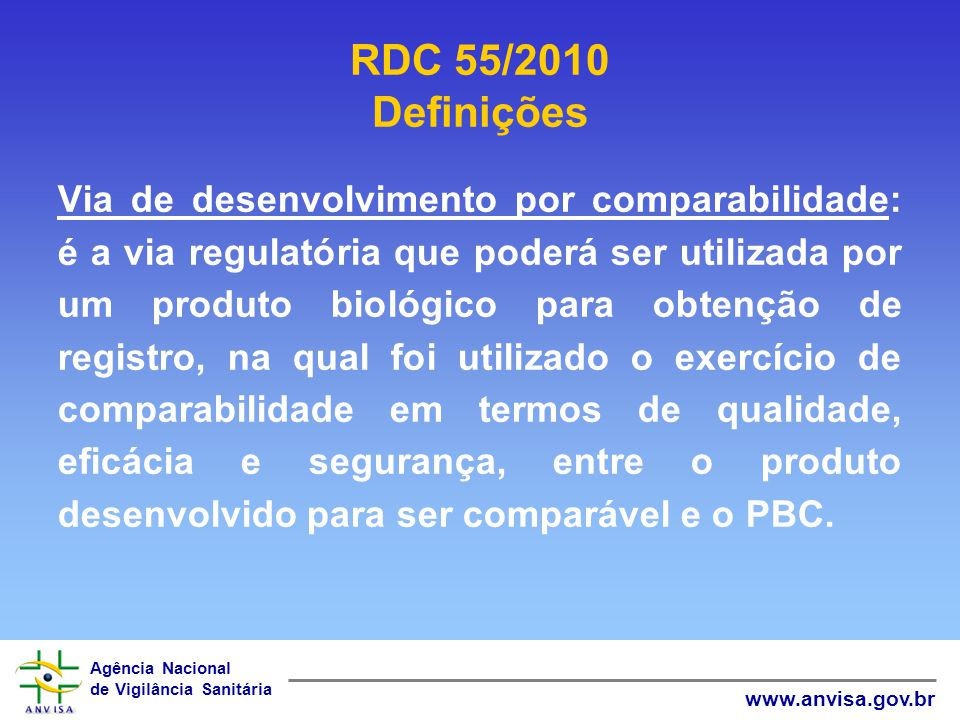 Agência Nacional de Vigilância Sanitária www.anvisa.gov.br Via de desenvolvimento por comparabilidade: é a via regulatória que poderá ser utilizada po
