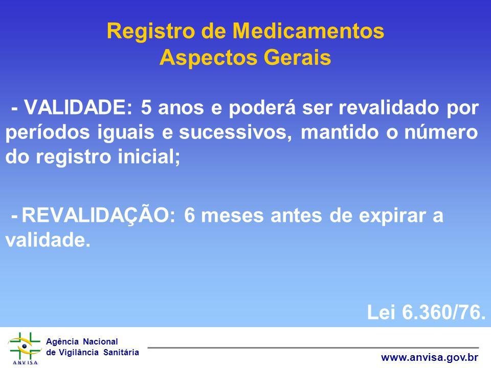 Agência Nacional de Vigilância Sanitária www.anvisa.gov.br - VALIDADE: 5 anos e poderá ser revalidado por períodos iguais e sucessivos, mantido o núme