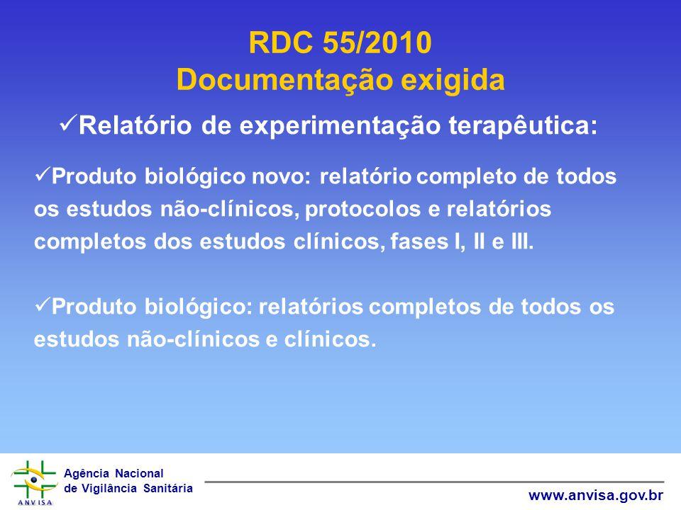 Agência Nacional de Vigilância Sanitária www.anvisa.gov.br RDC 55/2010 Documentação exigida Relatório de experimentação terapêutica: Produto biológico