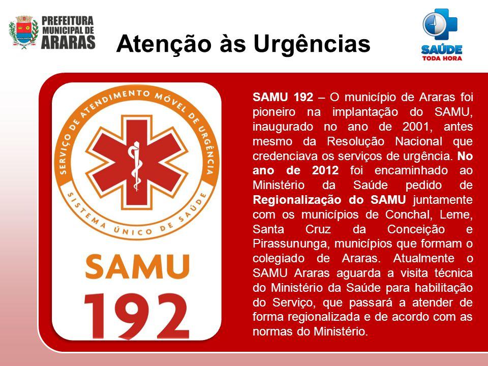 SAMU 192 – O município de Araras foi pioneiro na implantação do SAMU, inaugurado no ano de 2001, antes mesmo da Resolução Nacional que credenciava os