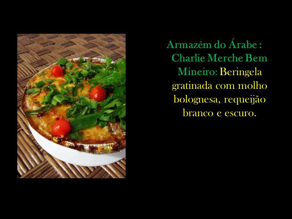 Armazém do Árabe : Charlie Merche Bem Mineiro: Beringela gratinada com molho bolognesa, requeijão branco e escuro.