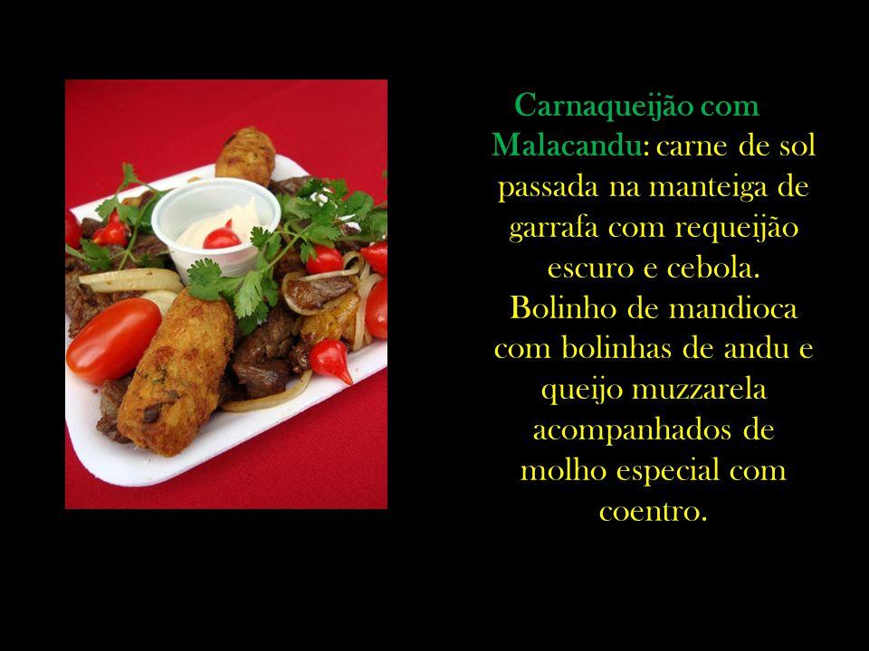 Carnaqueijão com Malacandu: carne de sol passada na manteiga de garrafa com requeijão escuro e cebola. Bolinho de mandioca com bolinhas de andu e quei