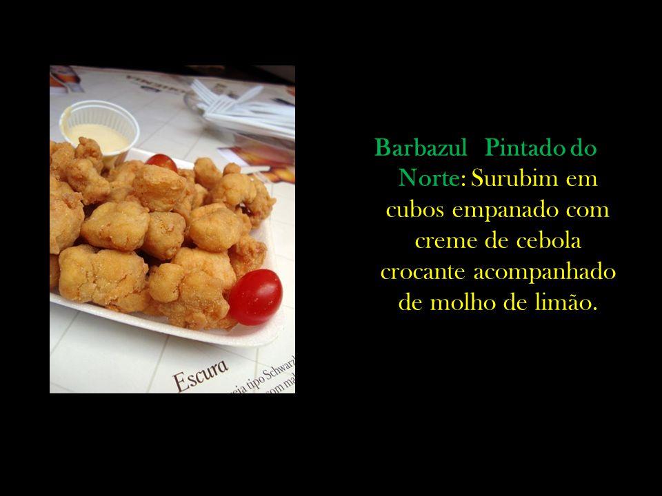 Barbazul Pintado do Norte: Surubim em cubos empanado com creme de cebola crocante acompanhado de molho de limão.