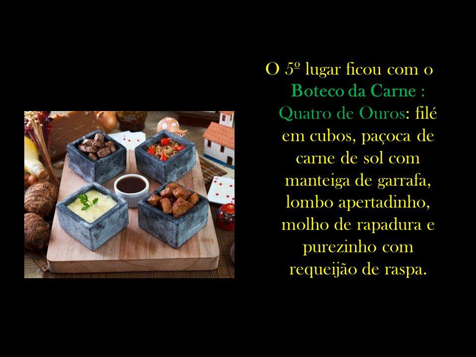 O 5º lugar ficou com o Boteco da Carne : Quatro de Ouros: filé em cubos, paçoca de carne de sol com manteiga de garrafa, lombo apertadinho, molho de r