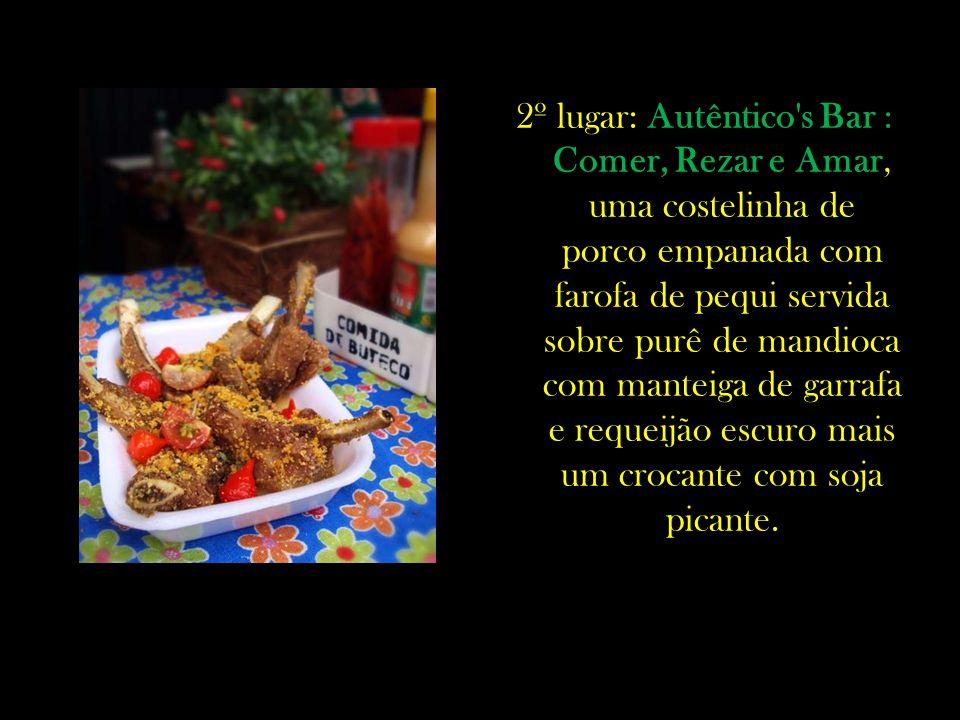 2º lugar: Autêntico s Bar : Comer, Rezar e Amar, uma costelinha de porco empanada com farofa de pequi servida sobre purê de mandioca com manteiga de garrafa e requeijão escuro mais um crocante com soja picante.