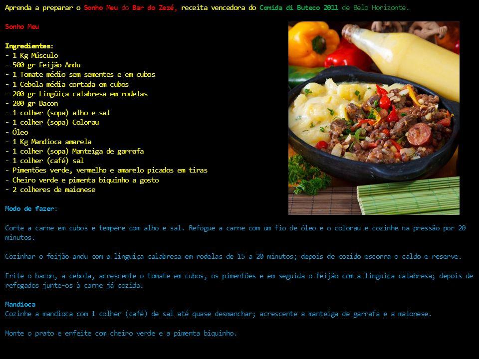 Aprenda a preparar o Sonho Meu do Bar do Zezé, receita vencedora do Comida di Buteco 2011 de Belo Horizonte. Sonho Meu Ingredientes: - 1 Kg Músculo -