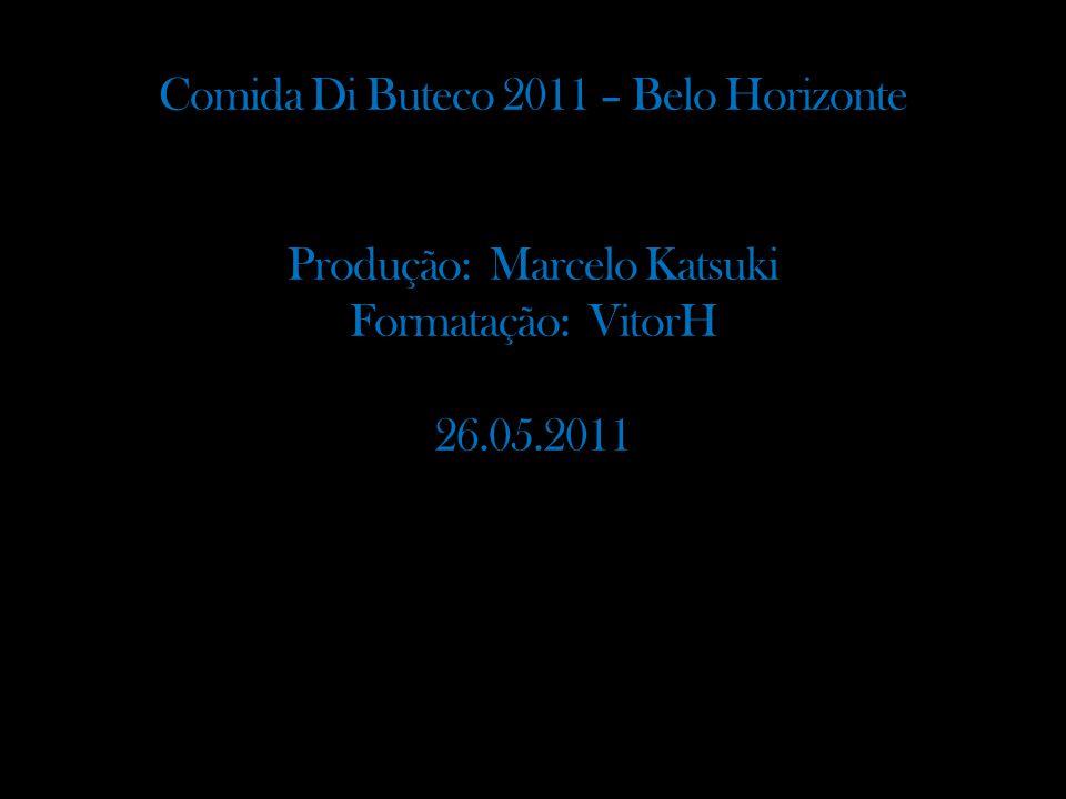 Comida Di Buteco 2011 – Belo Horizonte Produção: Marcelo Katsuki Formatação: VitorH 26.05.2011