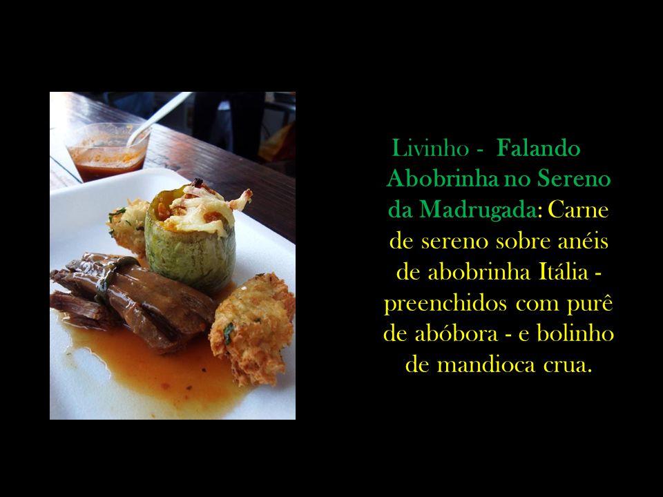 Livinho - Falando Abobrinha no Sereno da Madrugada: Carne de sereno sobre anéis de abobrinha Itália - preenchidos com purê de abóbora - e bolinho de mandioca crua.