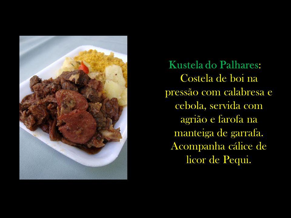 Kustela do Palhares: Costela de boi na pressão com calabresa e cebola, servida com agrião e farofa na manteiga de garrafa. Acompanha cálice de licor d