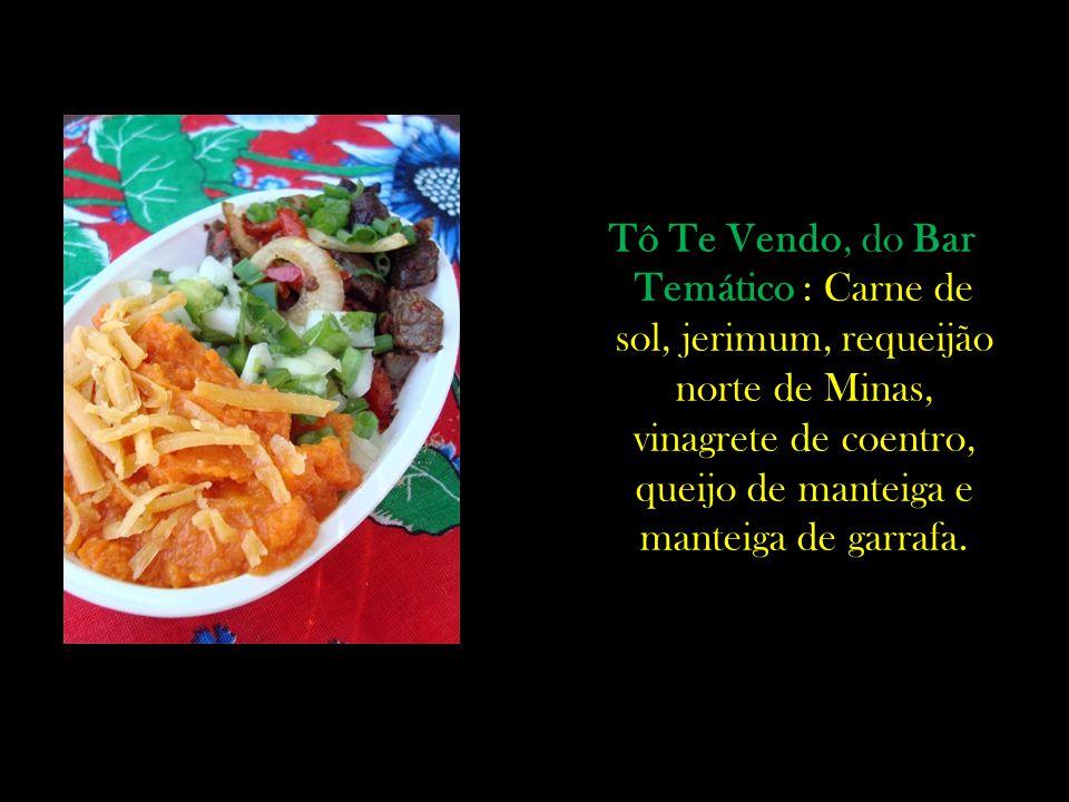 Tô Te Vendo, do Bar Temático : Carne de sol, jerimum, requeijão norte de Minas, vinagrete de coentro, queijo de manteiga e manteiga de garrafa.