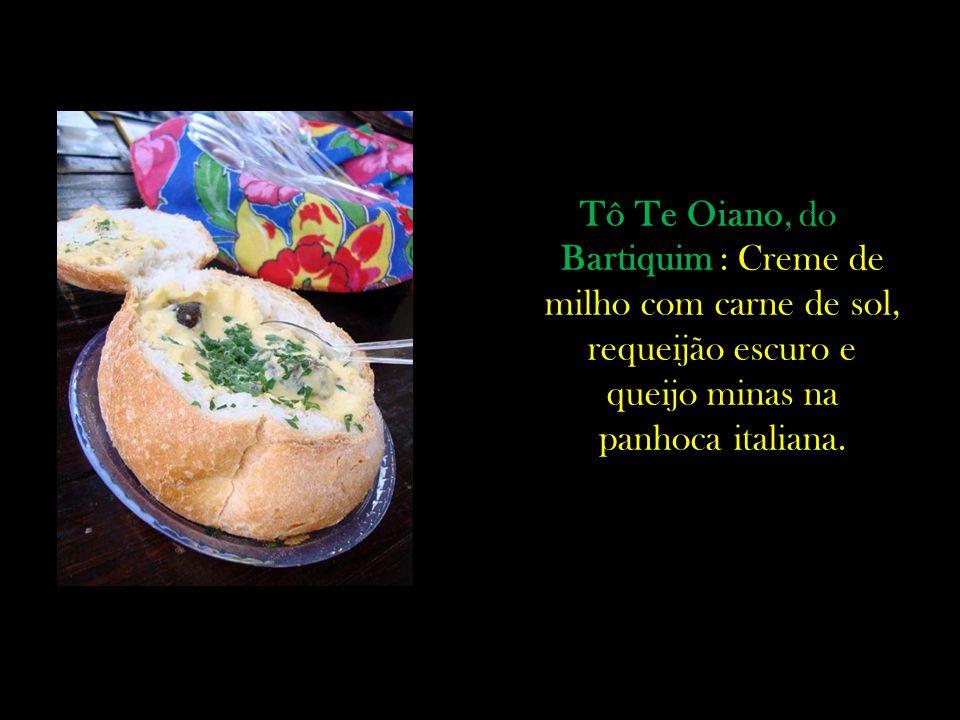 Tô Te Oiano, do Bartiquim : Creme de milho com carne de sol, requeijão escuro e queijo minas na panhoca italiana.