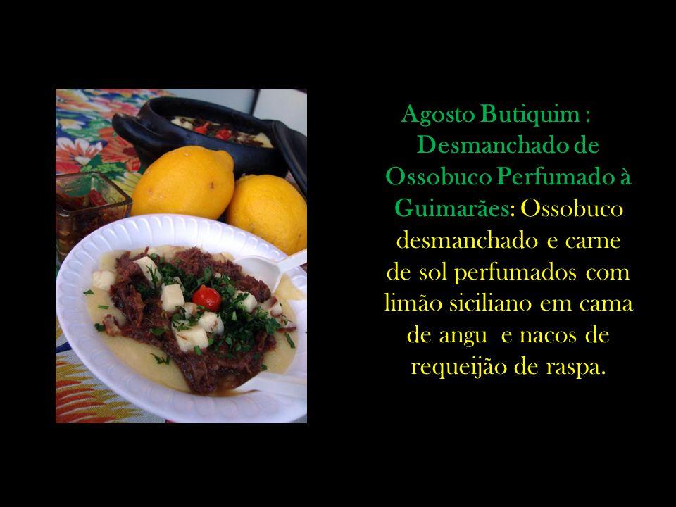 Agosto Butiquim : Desmanchado de Ossobuco Perfumado à Guimarães: Ossobuco desmanchado e carne de sol perfumados com limão siciliano em cama de angu e nacos de requeijão de raspa.