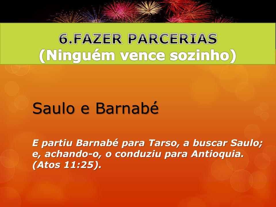 Saulo e Barnabé E partiu Barnabé para Tarso, a buscar Saulo; e, achando-o, o conduziu para Antioquia. (Atos 11:25).