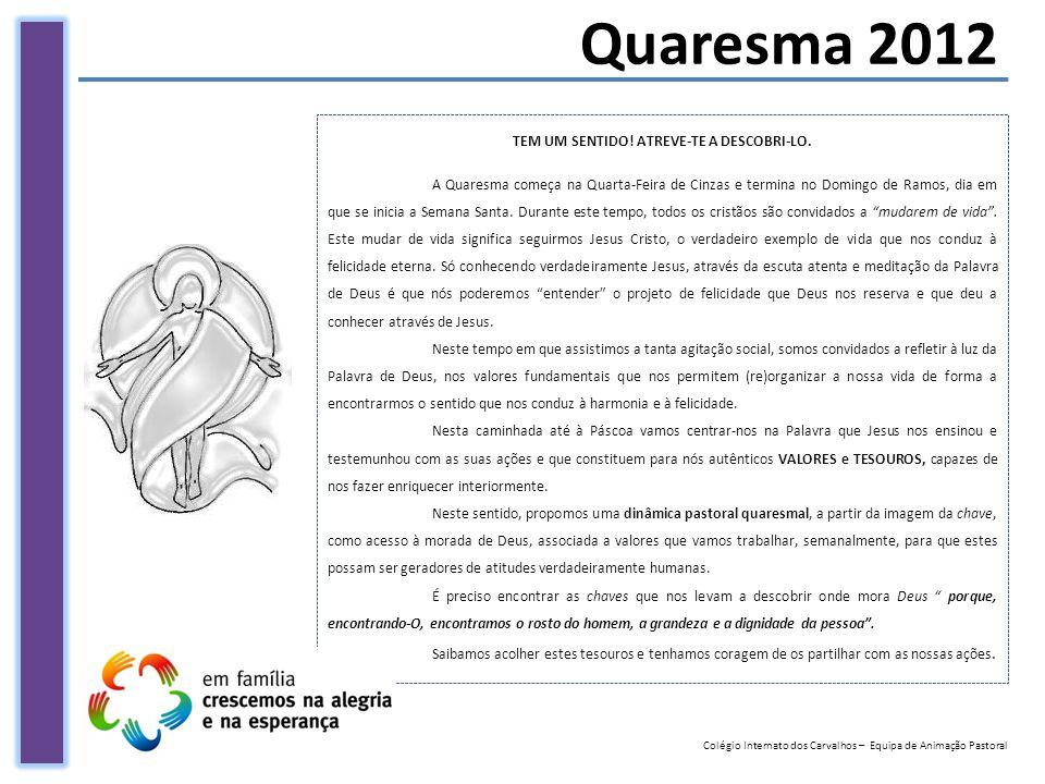 Quaresma 2012 Colégio Internato dos Carvalhos – Equipa de Animação Pastoral TEM UM SENTIDO! ATREVE-TE A DESCOBRI-LO. A Quaresma começa na Quarta-Feira