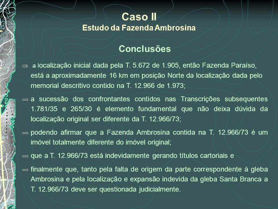 Conclusões a l ocalização inicial dada pela T. 5.672 de 1.905, então Fazenda Paraíso, está a aproximadamente 16 km em posição Norte da localização dad