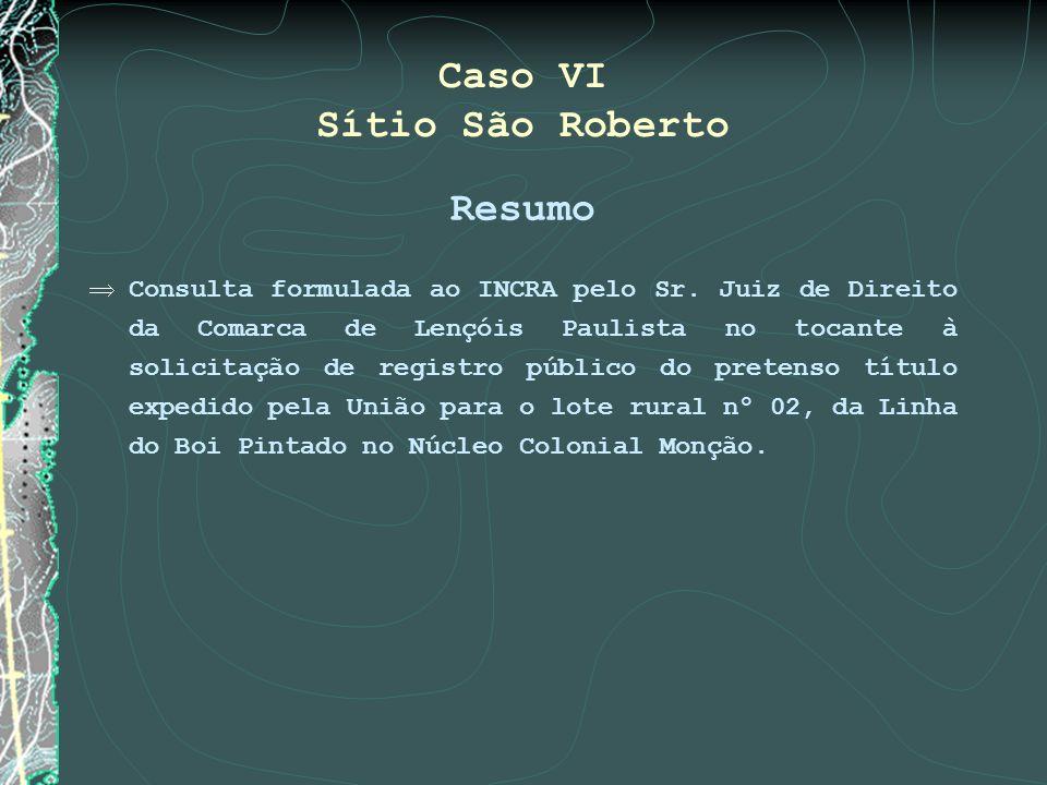 Caso VI Sítio São Roberto Resumo Consulta formulada ao INCRA pelo Sr. Juiz de Direito da Comarca de Lençóis Paulista no tocante à solicitação de regis
