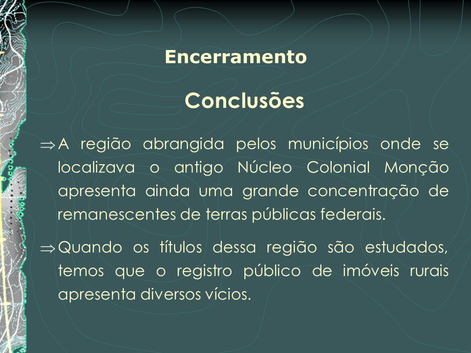 Encerramento Conclusões A região abrangida pelos municípios onde se localizava o antigo Núcleo Colonial Monção apresenta ainda uma grande concentração